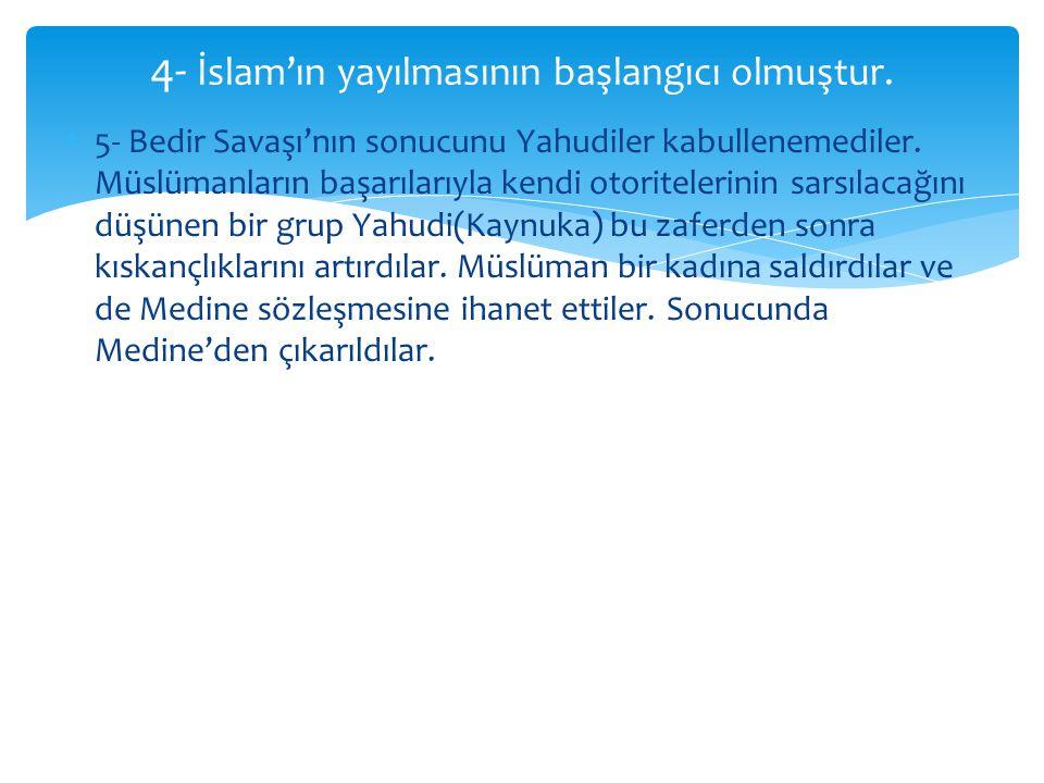 4- İslam'ın yayılmasının başlangıcı olmuştur.
