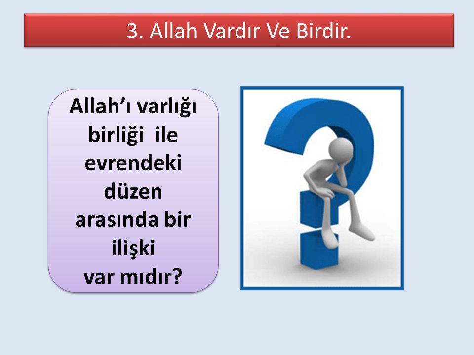 Allah'ı varlığı birliği ile evrendeki düzen arasında bir ilişki