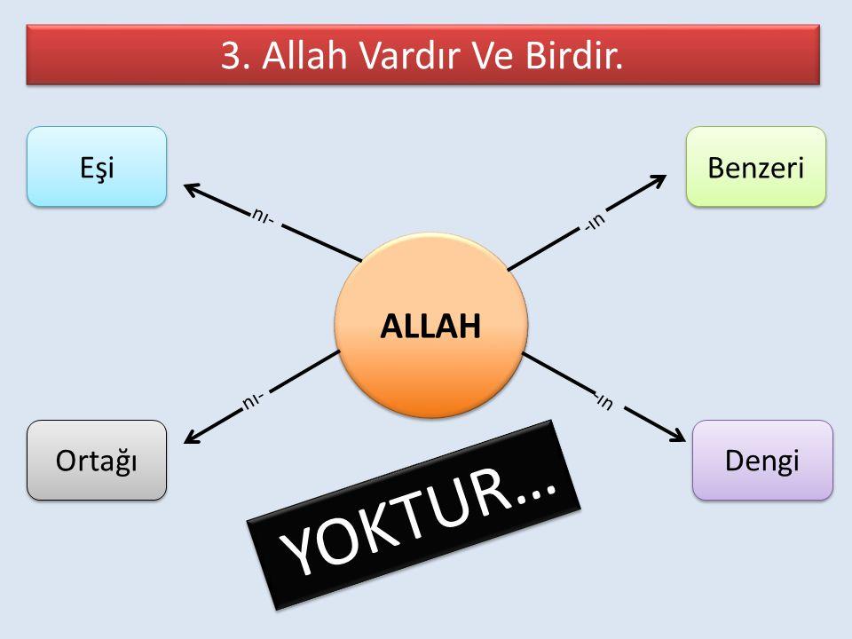 YOKTUR… 3. Allah Vardır Ve Birdir. ALLAH Eşi Benzeri Ortağı Dengi nı-