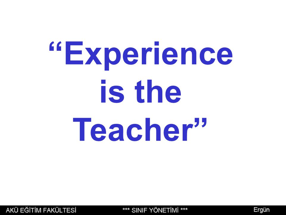 Experience is the Teacher
