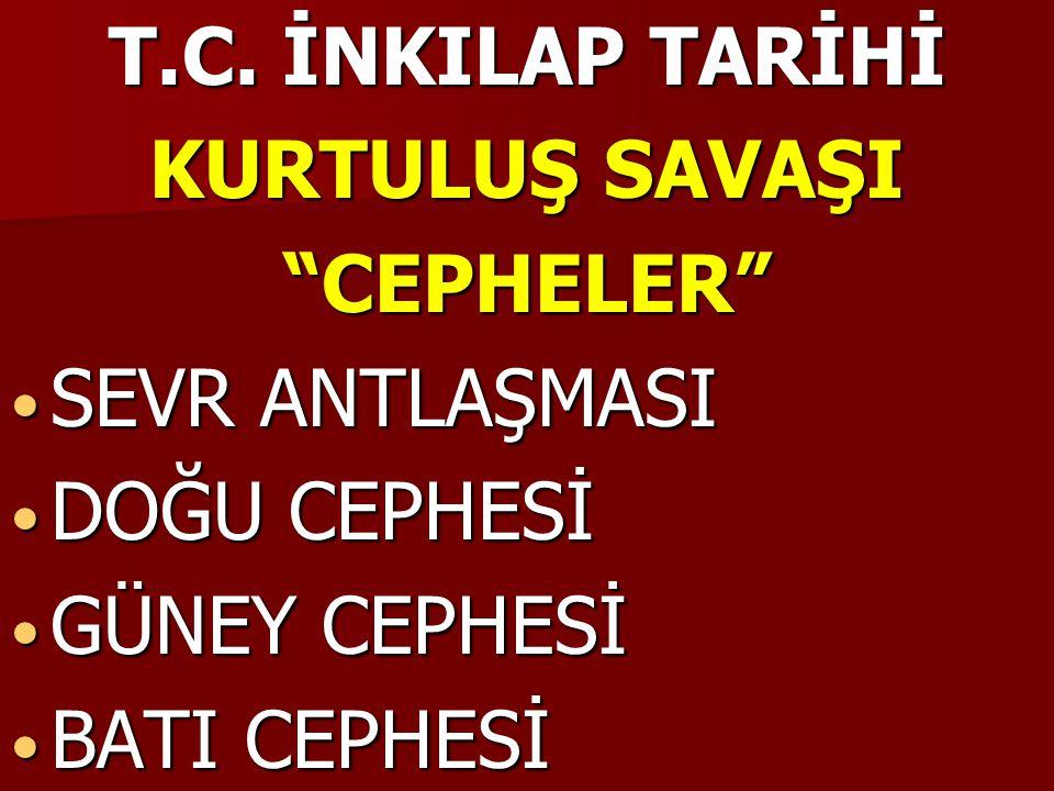 T.C. İNKILAP TARİHİ KURTULUŞ SAVAŞI. CEPHELER SEVR ANTLAŞMASI.