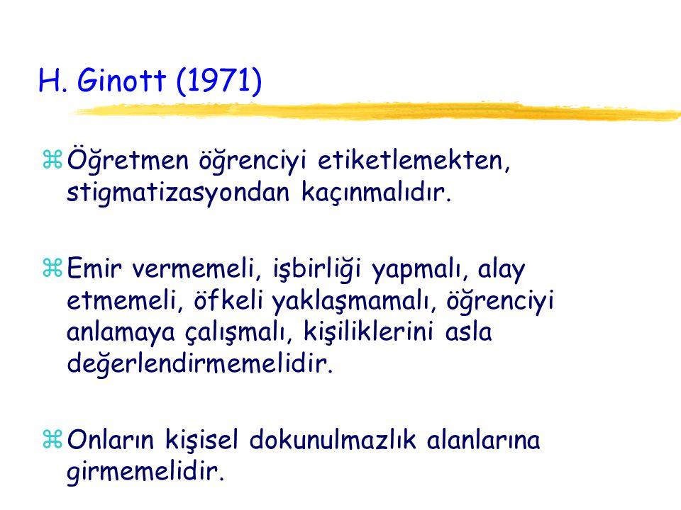 H. Ginott (1971) Öğretmen öğrenciyi etiketlemekten, stigmatizasyondan kaçınmalıdır.