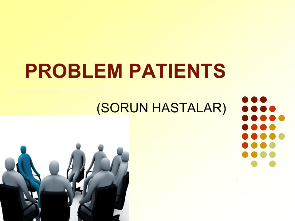 PROBLEM PATIENTS (SORUN HASTALAR)