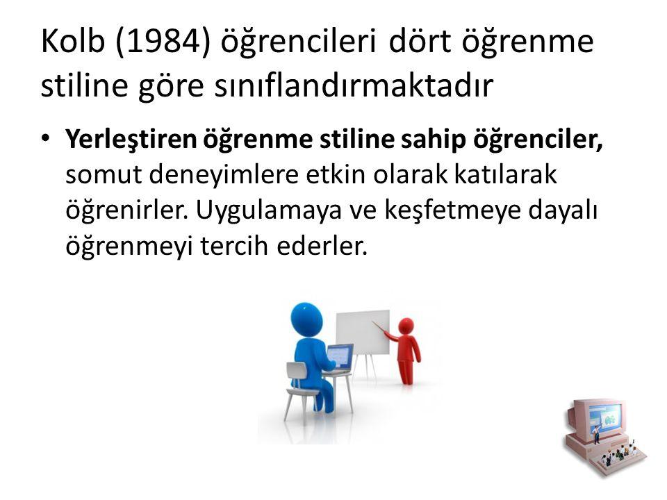 Kolb (1984) öğrencileri dört öğrenme stiline göre sınıflandırmaktadır