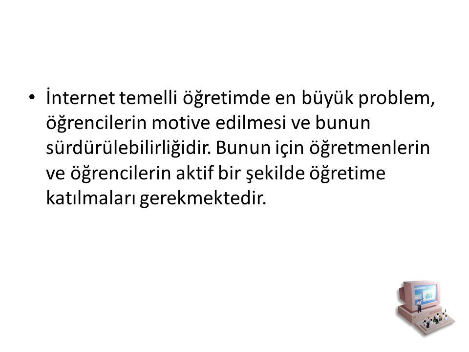 İnternet temelli öğretimde en büyük problem, öğrencilerin motive edilmesi ve bunun sürdürülebilirliğidir.