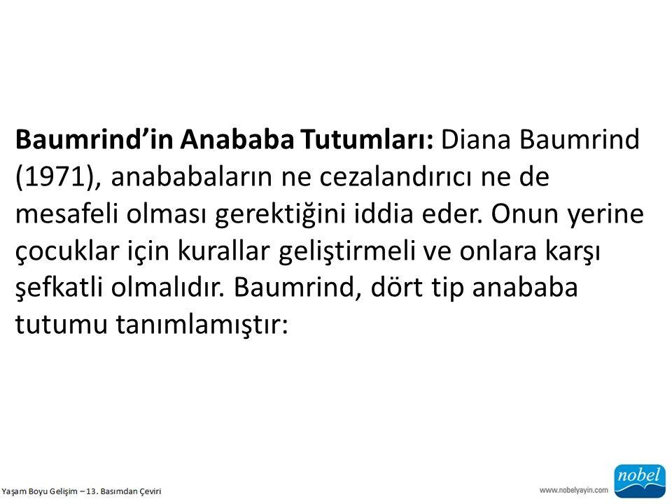 Baumrind'in Anababa Tutumları: Diana Baumrind (1971), anababaların ne cezalandırıcı ne de mesafeli olması gerektiğini iddia eder.