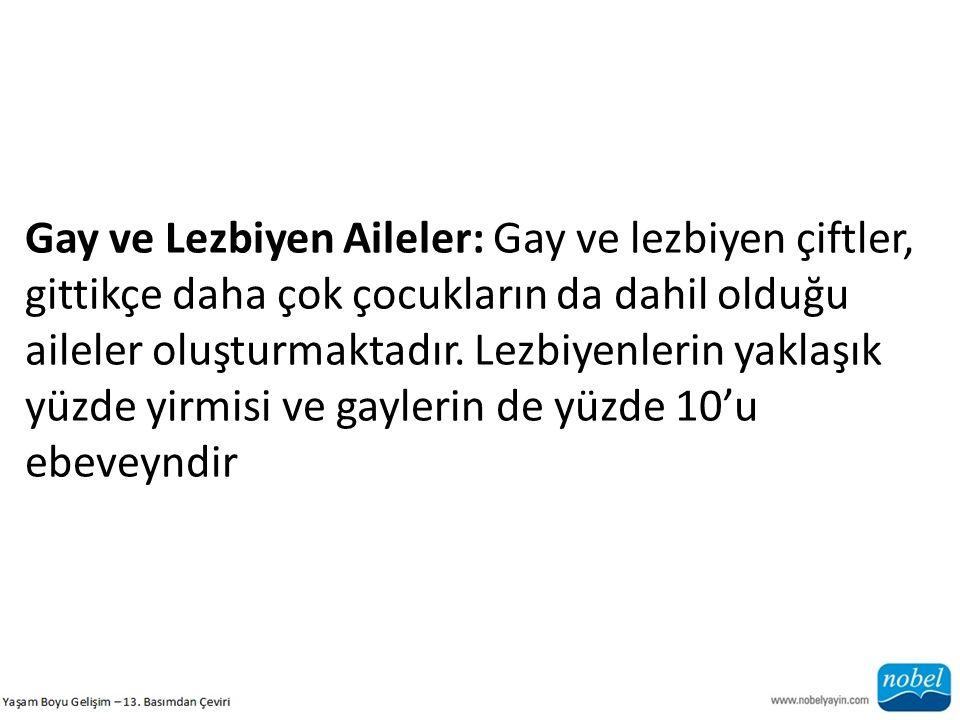 Gay ve Lezbiyen Aileler: Gay ve lezbiyen çiftler, gittikçe daha çok çocukların da dahil olduğu aileler oluşturmaktadır.