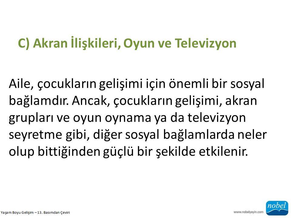 C) Akran İlişkileri, Oyun ve Televizyon