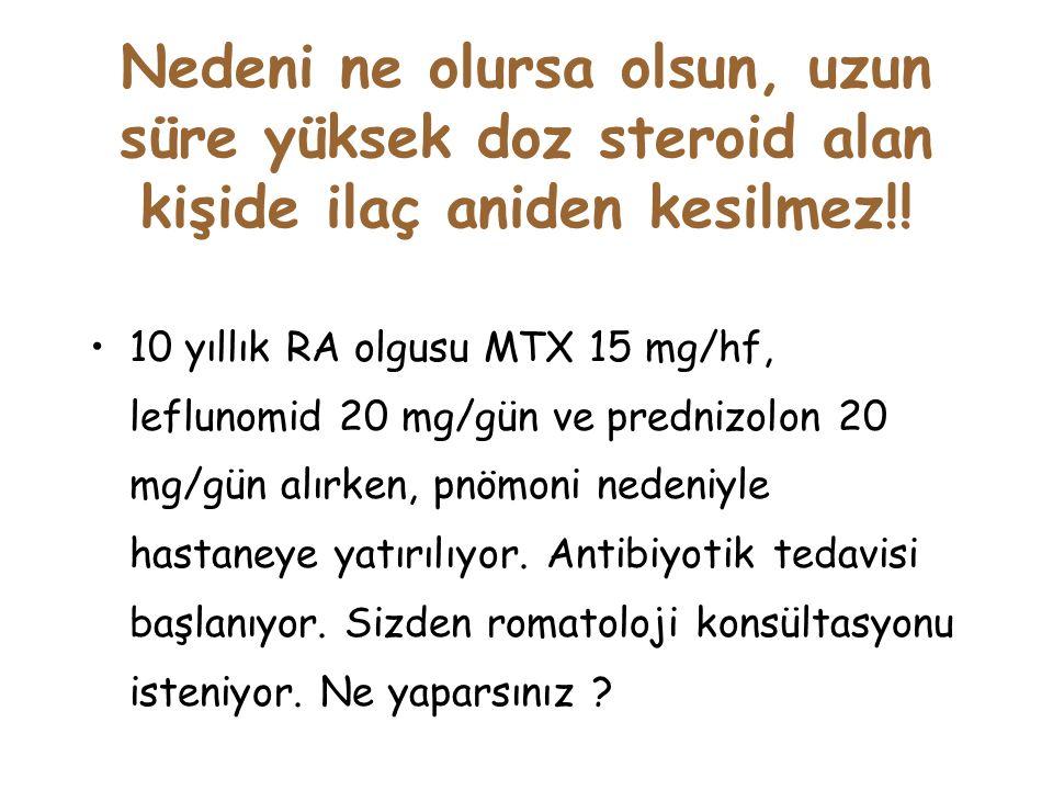 Nedeni ne olursa olsun, uzun süre yüksek doz steroid alan kişide ilaç aniden kesilmez!!