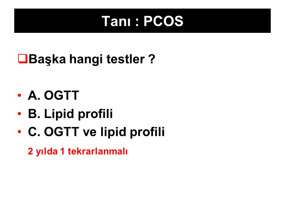 Tanı : PCOS Başka hangi testler A. OGTT B. Lipid profili