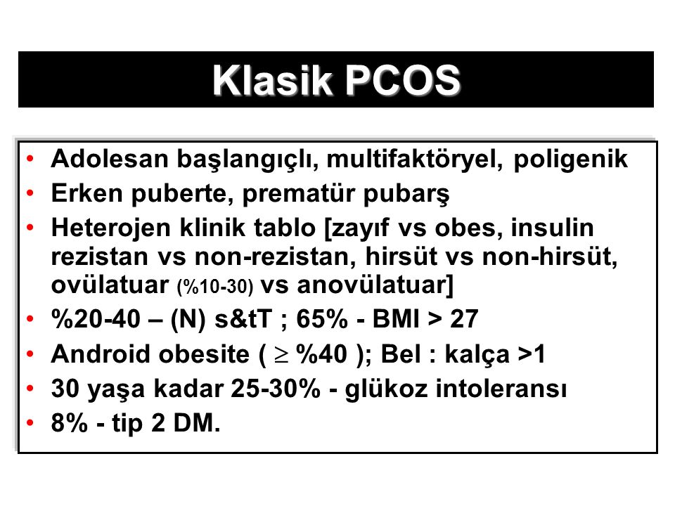 Klasik PCOS Adolesan başlangıçlı, multifaktöryel, poligenik