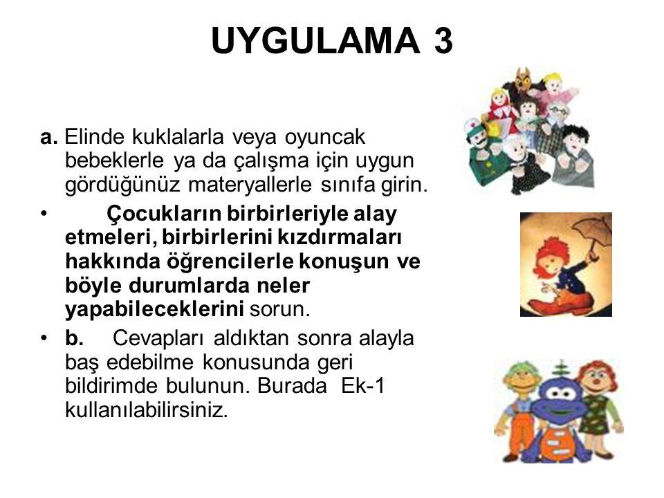 UYGULAMA 3 a. Elinde kuklalarla veya oyuncak bebeklerle ya da çalışma için uygun gördüğünüz materyallerle sınıfa girin.