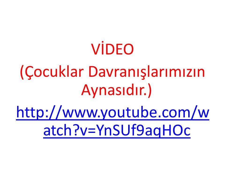 VİDEO (Çocuklar Davranışlarımızın Aynasıdır. ) http://www. youtube