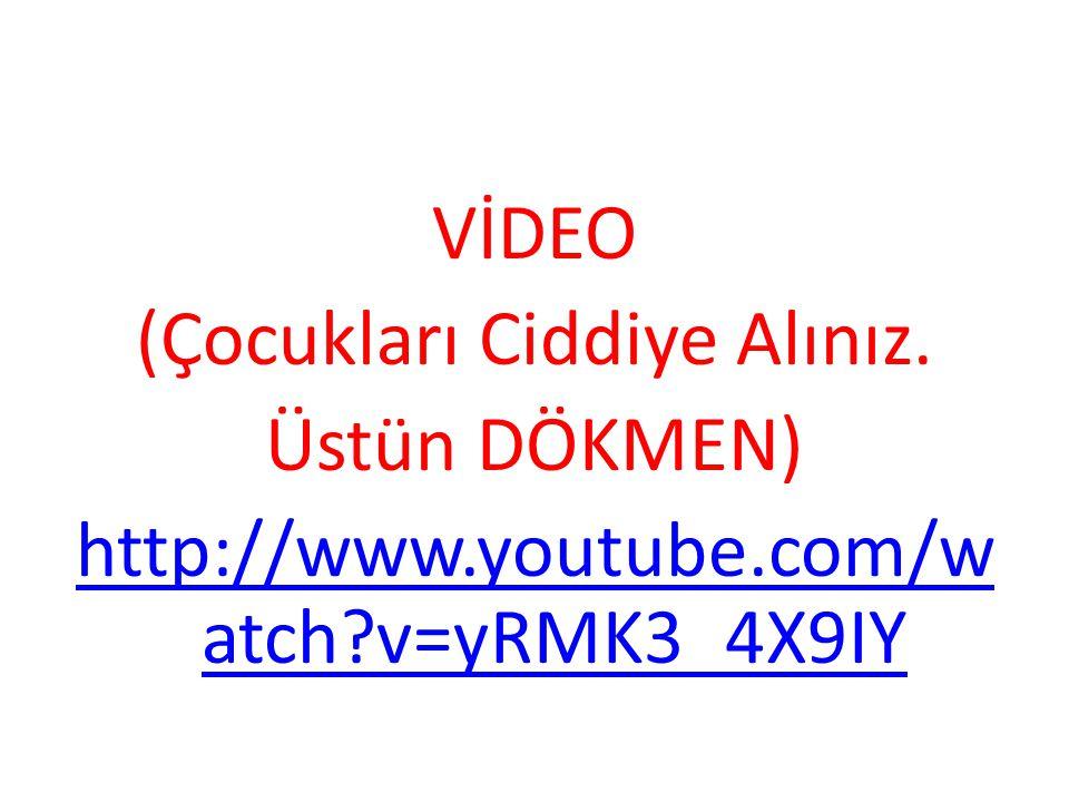 VİDEO (Çocukları Ciddiye Alınız. Üstün DÖKMEN) http://www. youtube