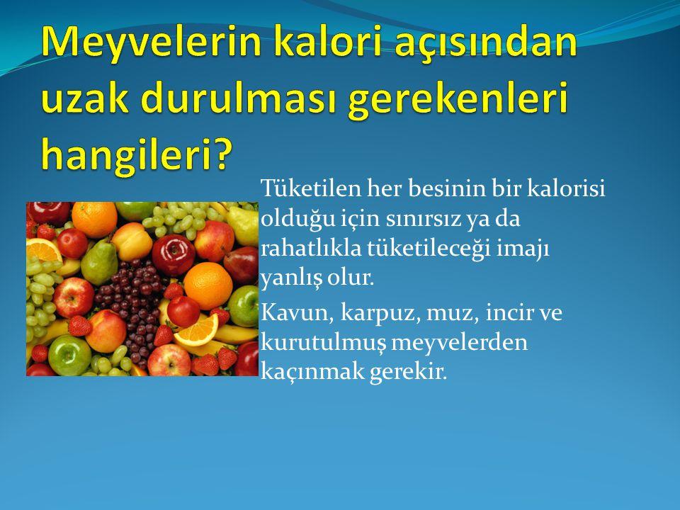 Meyvelerin kalori açısından uzak durulması gerekenleri hangileri