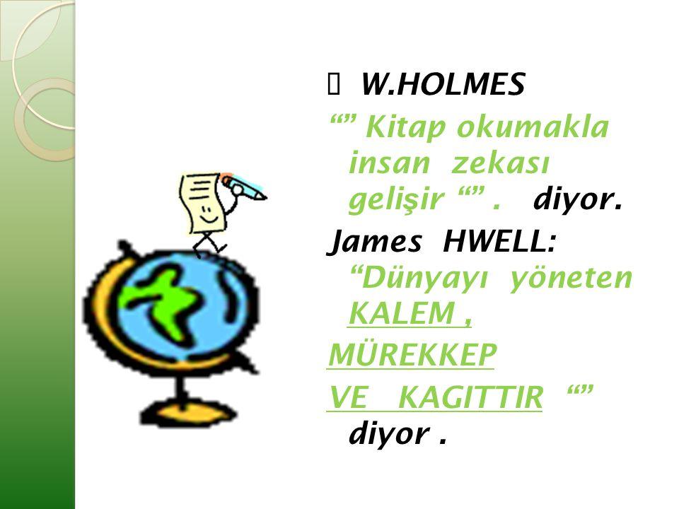 Ø W. HOLMES Kitap okumakla insan zekası gelişir . diyor