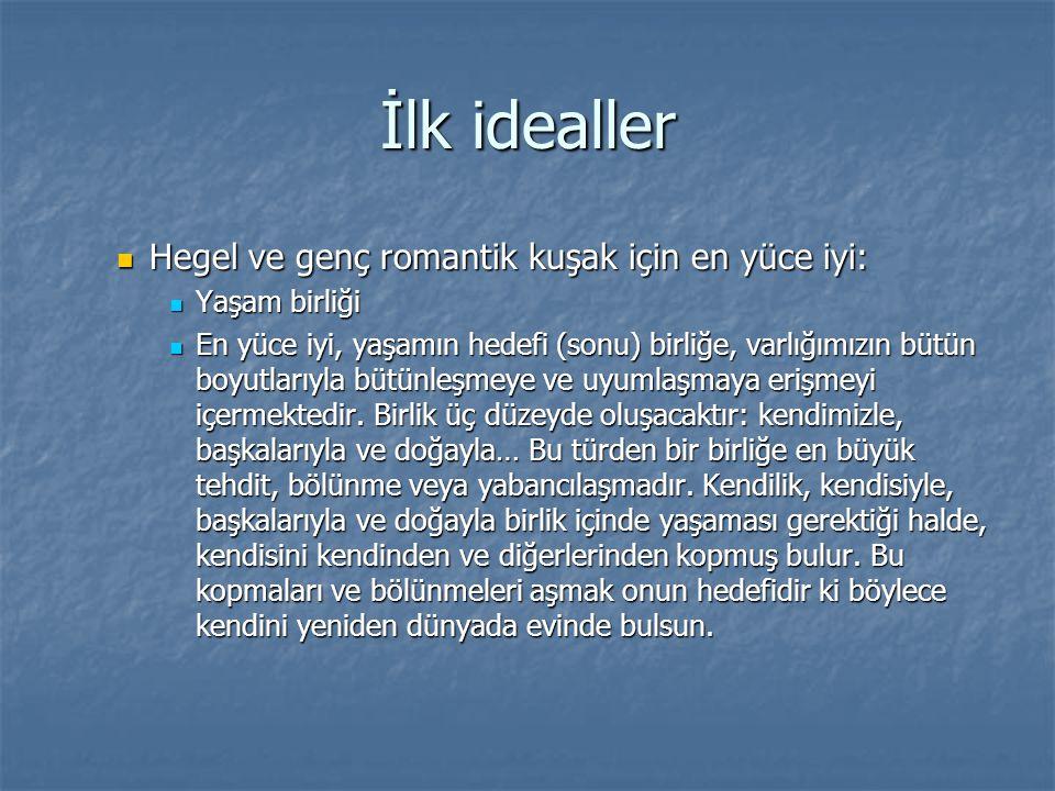 İlk idealler Hegel ve genç romantik kuşak için en yüce iyi:
