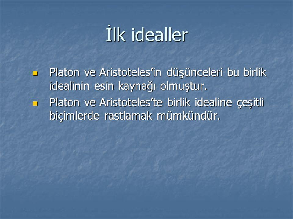 İlk idealler Platon ve Aristoteles'in düşünceleri bu birlik idealinin esin kaynağı olmuştur.