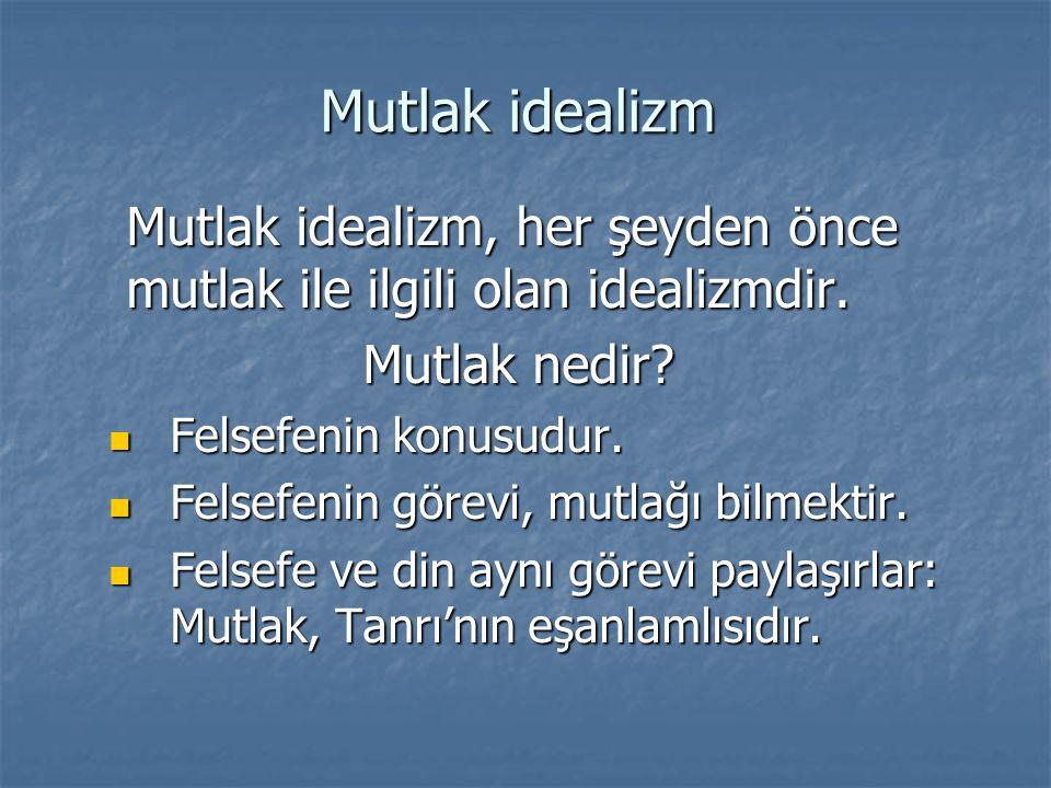 Mutlak idealizm Mutlak idealizm, her şeyden önce mutlak ile ilgili olan idealizmdir. Mutlak nedir