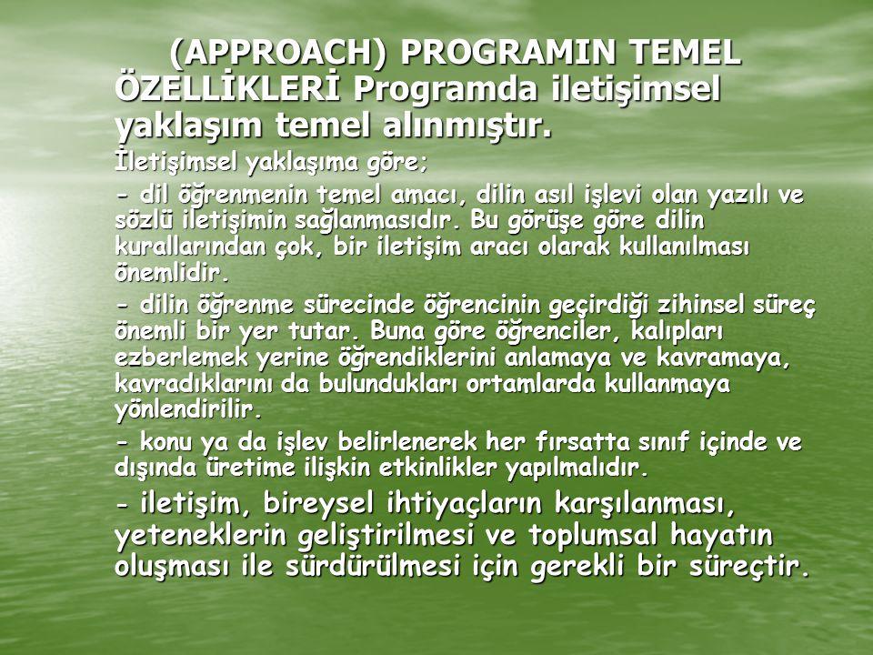 (APPROACH) PROGRAMIN TEMEL ÖZELLİKLERİ Programda iletişimsel yaklaşım temel alınmıştır.