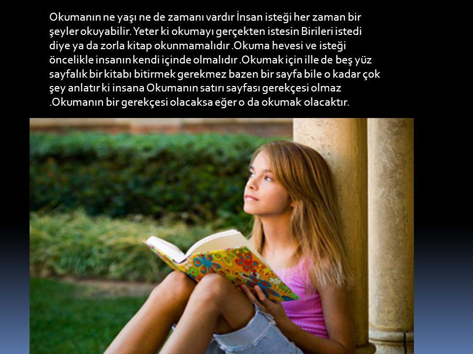 Okumanın ne yaşı ne de zamanı vardır İnsan isteği her zaman bir şeyler okuyabilir.