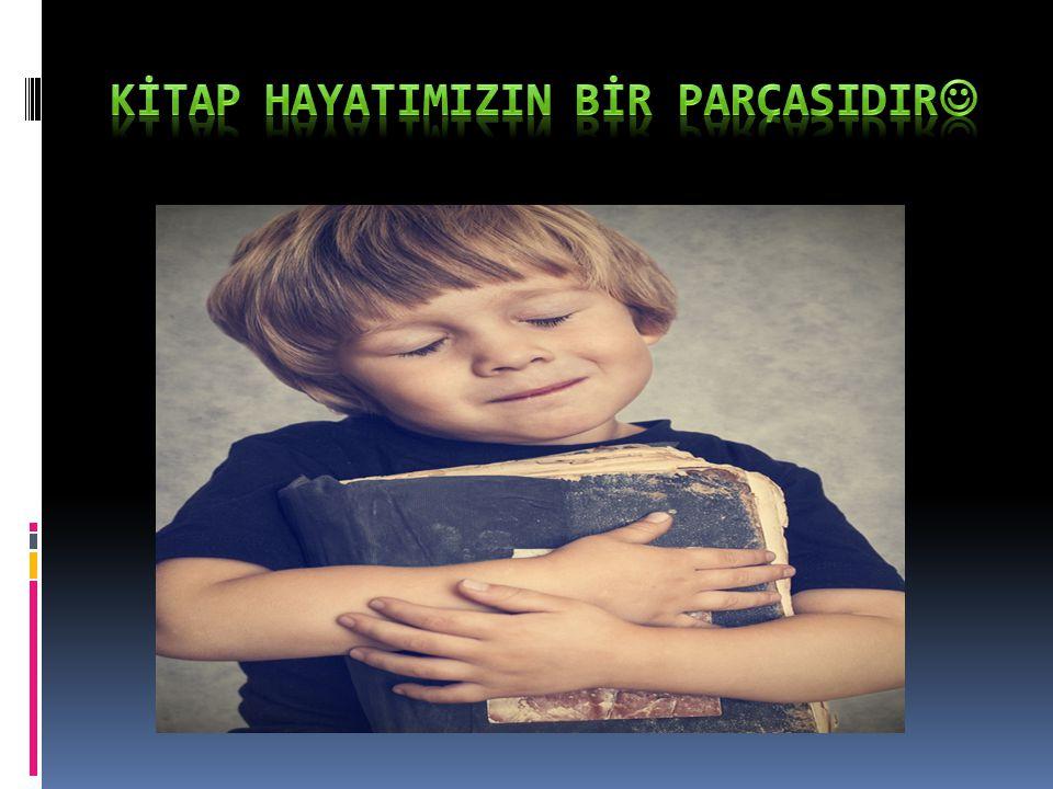 KİTAP HAYATIMIZIN BİR PARÇASIDIR