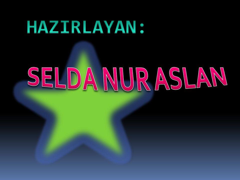 HAZIRLAYAN: SELDA NUR ASLAN