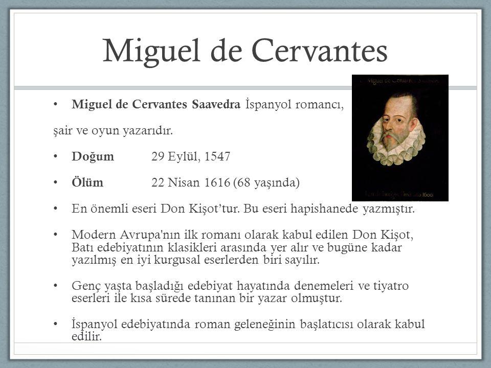 Miguel de Cervantes Miguel de Cervantes Saavedra İspanyol romancı,