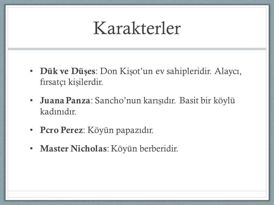 Karakterler Dük ve Düşes: Don Kişot'un ev sahipleridir. Alaycı, fırsatçı kişilerdir. Juana Panza: Sancho'nun karışıdır. Basit bir köylü kadınıdır.