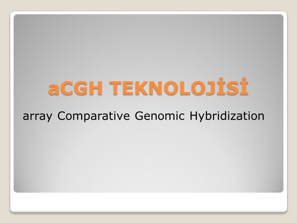 aCGH TEKNOLOJİSİ array Comparative Genomic Hybridization
