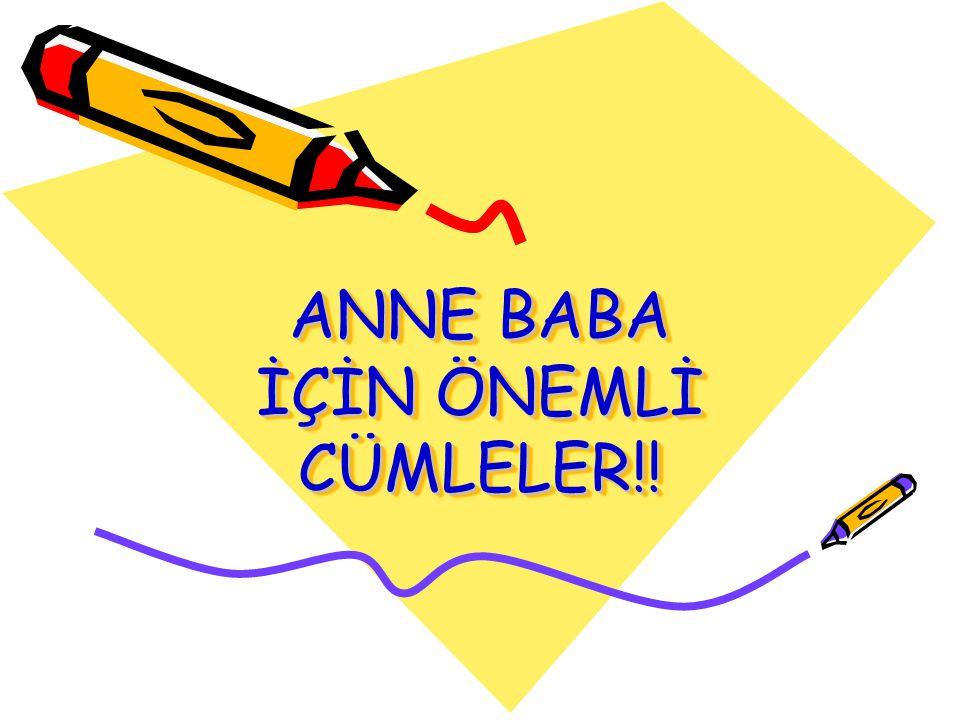 ANNE BABA İÇİN ÖNEMLİ CÜMLELER!!