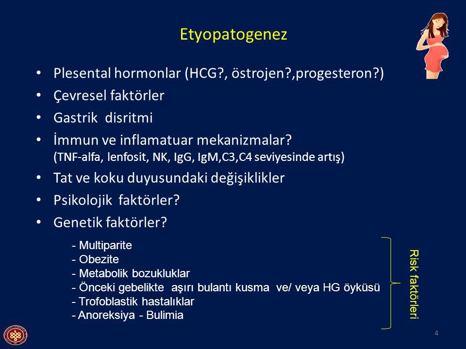 Etyopatogenez Plesental hormonlar (HCG , östrojen ,progesteron )