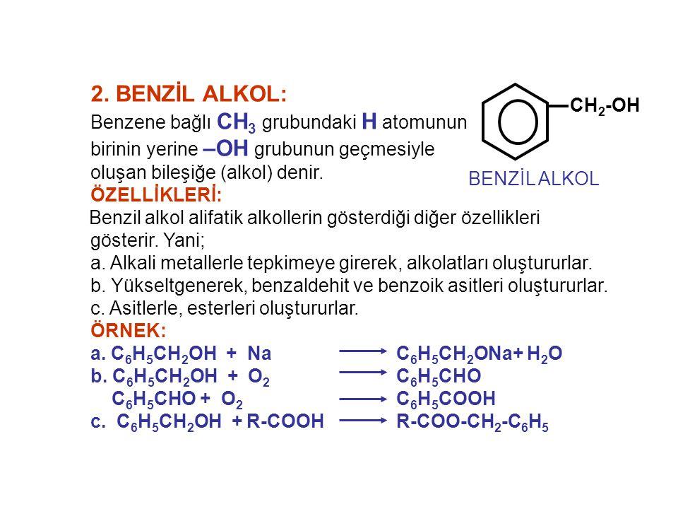 2. BENZİL ALKOL: CH2-OH BENZİL ALKOL