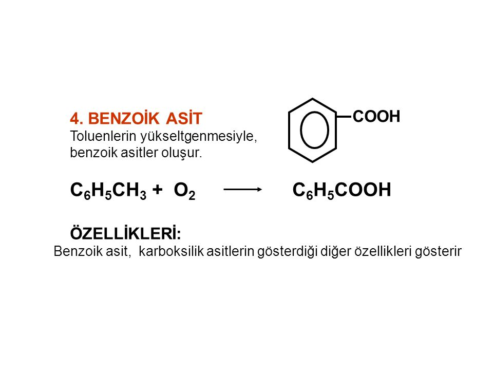 C6H5CH3 + O2 C6H5COOH COOH 4. BENZOİK ASİT