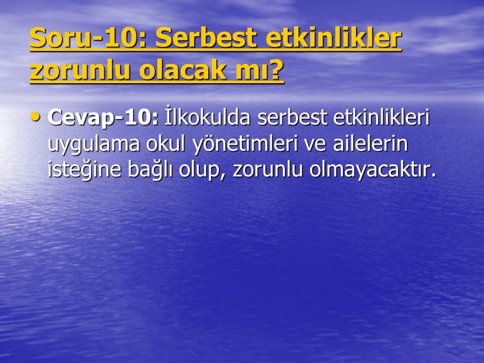 Soru-10: Serbest etkinlikler zorunlu olacak mı