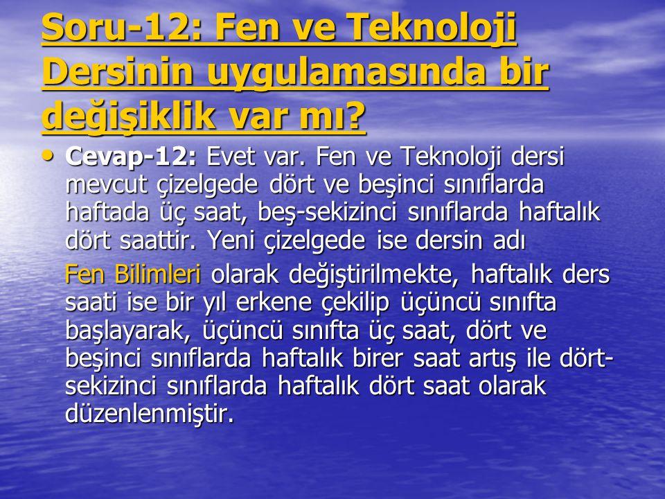 Soru-12: Fen ve Teknoloji Dersinin uygulamasında bir değişiklik var mı