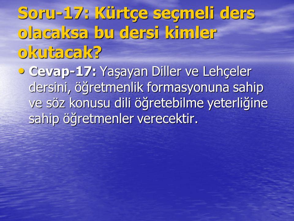 Soru-17: Kürtçe seçmeli ders olacaksa bu dersi kimler okutacak