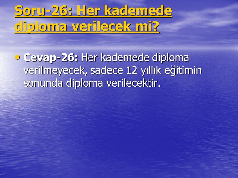 Soru-26: Her kademede diploma verilecek mi