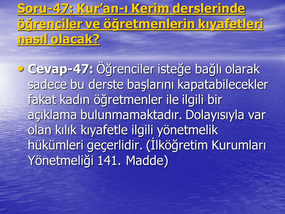 Soru-47: Kur'an-ı Kerim derslerinde öğrenciler ve öğretmenlerin kıyafetleri nasıl olacak