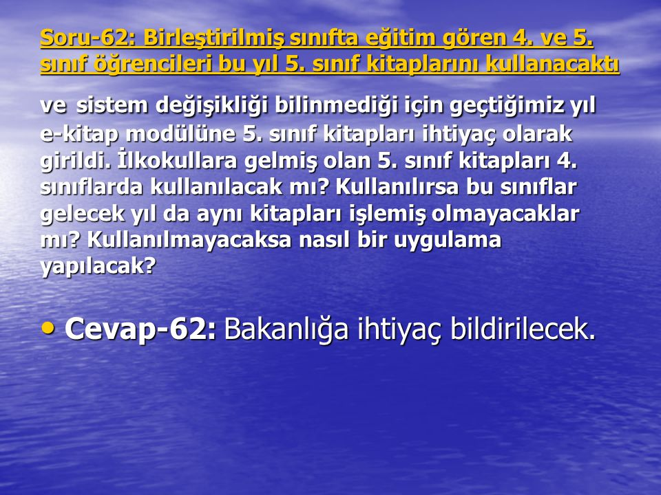Cevap-62: Bakanlığa ihtiyaç bildirilecek.