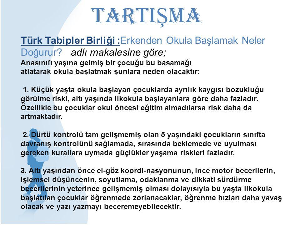 TartIŞMA Türk Tabipler Birliği :Erkenden Okula Başlamak Neler Doğurur adlı makalesine göre; Anasınıfı yaşına gelmiş bir çocuğu bu basamağı.
