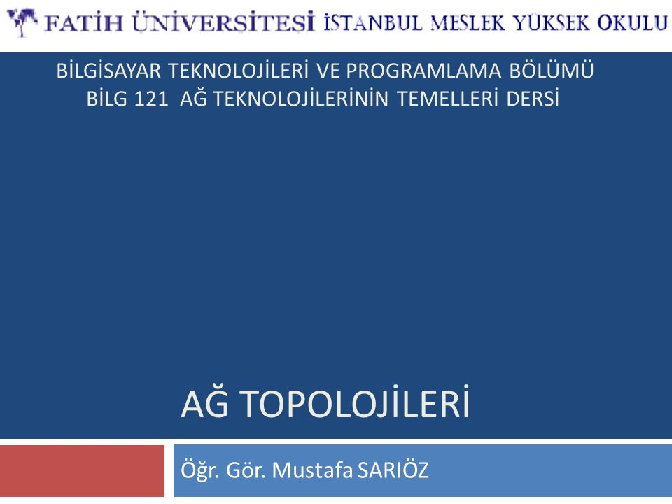 AĞ TOPOLOJİLERİ Öğr. Gör. Mustafa SARIÖZ