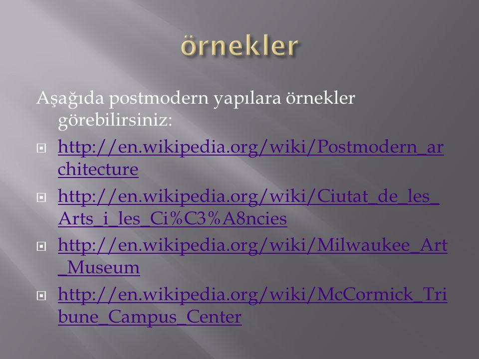 örnekler Aşağıda postmodern yapılara örnekler görebilirsiniz: