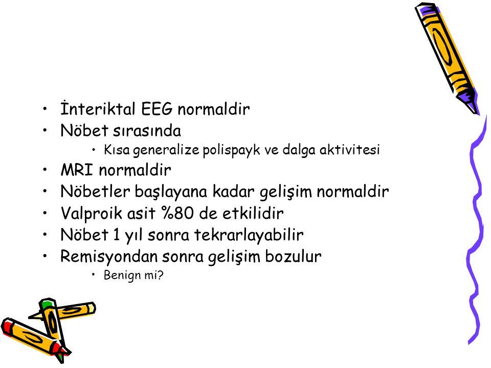 İnteriktal EEG normaldir Nöbet sırasında MRI normaldir