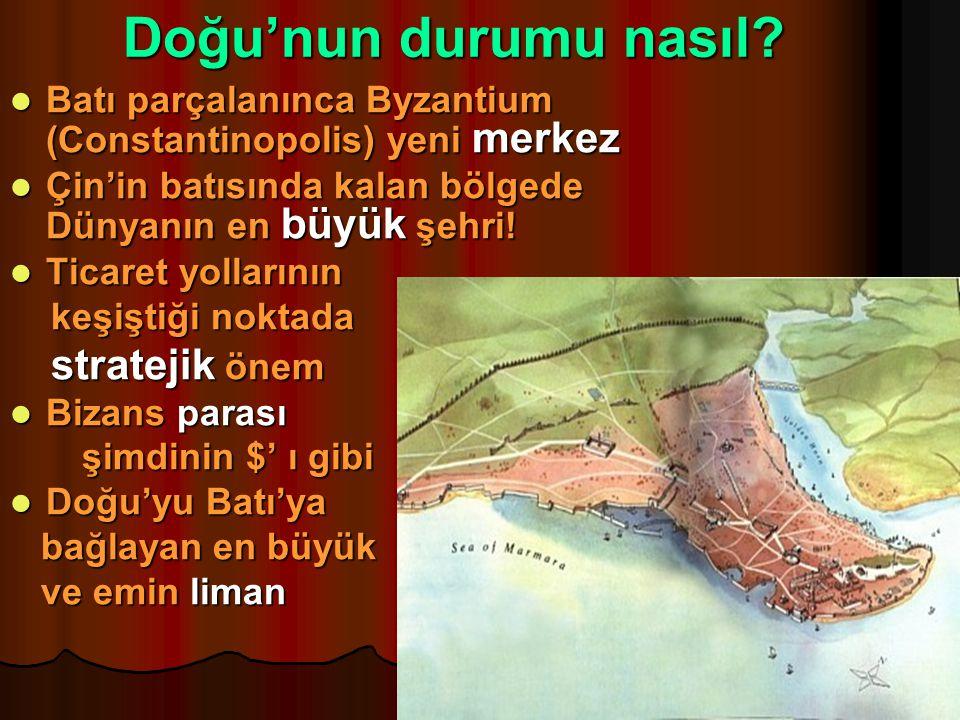 Doğu'nun durumu nasıl Batı parçalanınca Byzantium (Constantinopolis) yeni merkez. Çin'in batısında kalan bölgede Dünyanın en büyük şehri!