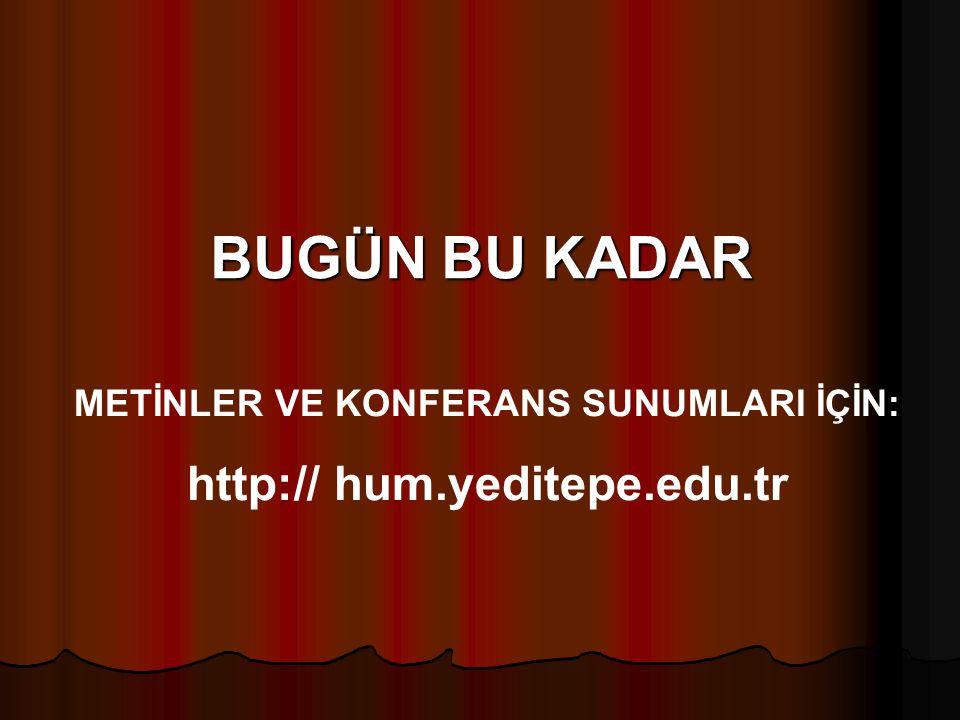 METİNLER VE KONFERANS SUNUMLARI İÇİN: http:// hum.yeditepe.edu.tr