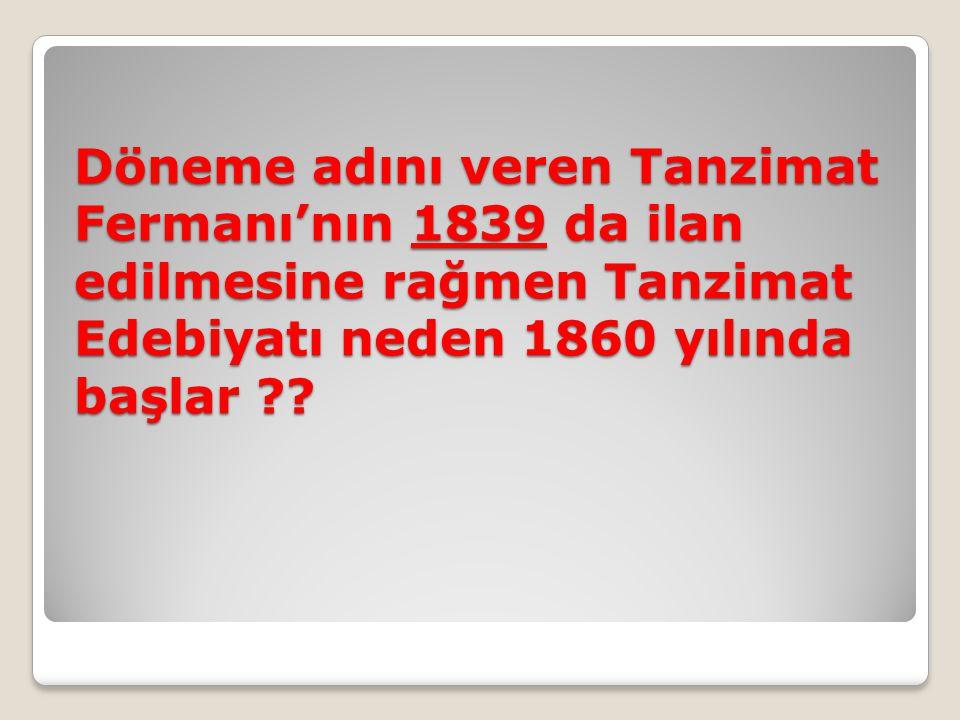 Döneme adını veren Tanzimat Fermanı'nın 1839 da ilan edilmesine rağmen Tanzimat Edebiyatı neden 1860 yılında başlar