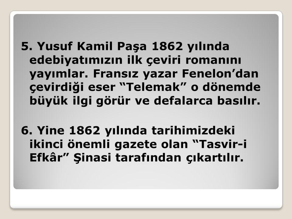5. Yusuf Kamil Paşa 1862 yılında edebiyatımızın ilk çeviri romanını yayımlar.