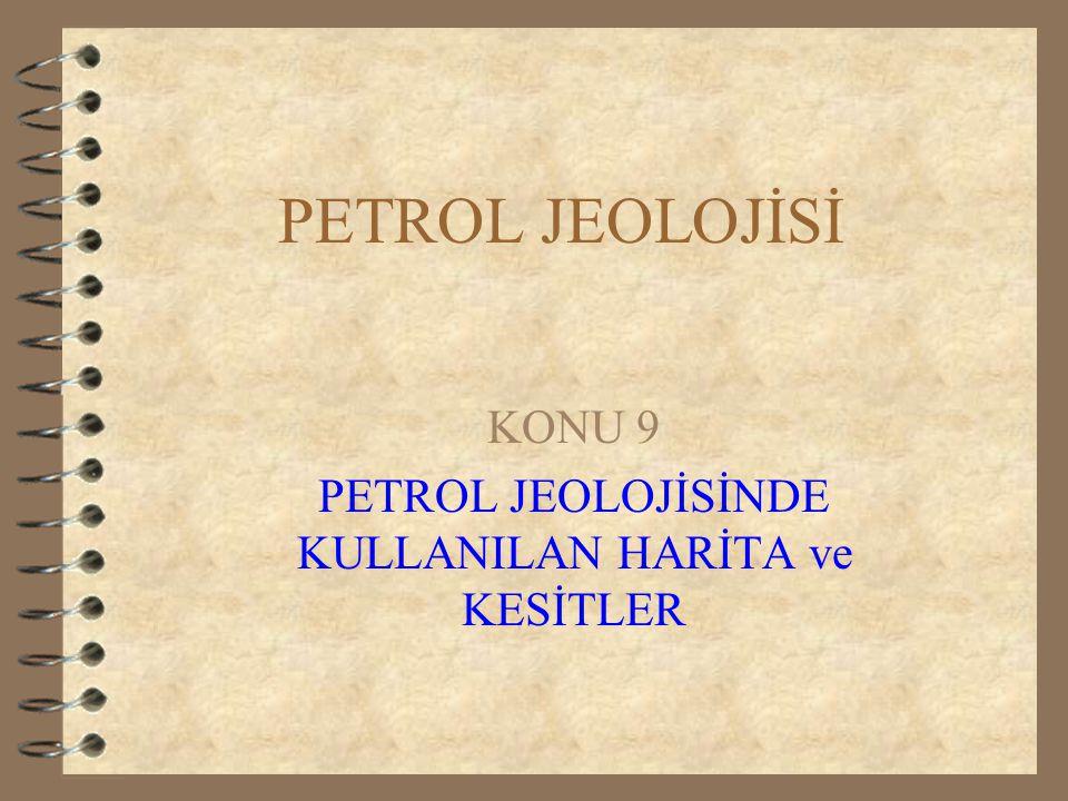 KONU 9 PETROL JEOLOJİSİNDE KULLANILAN HARİTA ve KESİTLER