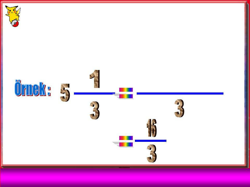 1 Örnek : 5 = 3 3 16 = 3 ( ) + x